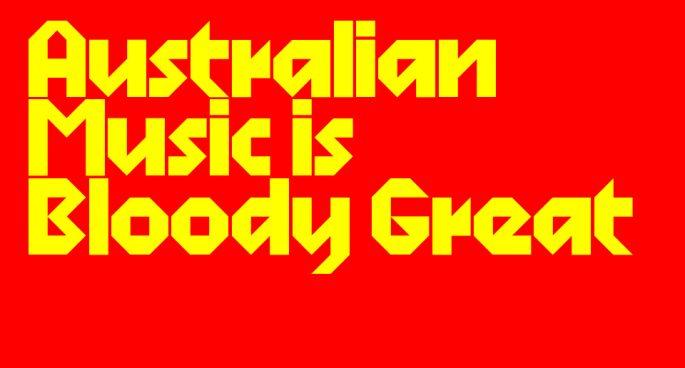 Aussie Music Is Bloody Great